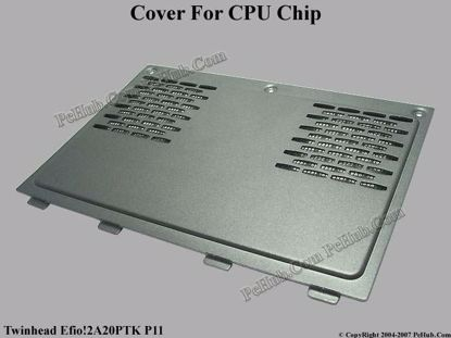 Picture of Twinhead Efio!2A20PTK P11 CPU Processor Cover .